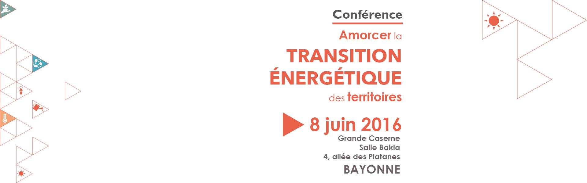 CONFÉRENCE - AMORCER LA TRANSITION ÉNERGÉTIQUE - 8 JUIN 2016 - BAYONNE